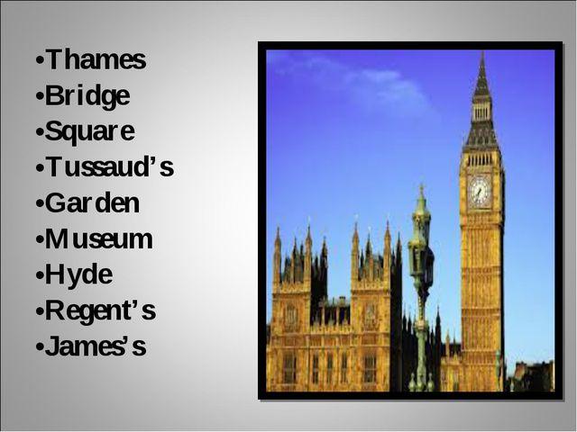 Thames Bridge Square Tussaud's Garden Museum Hyde Regent's James's