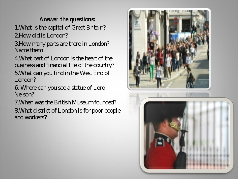 Answer the questions: What is the capital of Great Britain? How old is London...