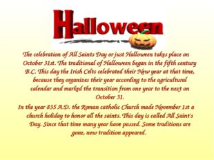 The celebration of All Saints Day or just Halloween takes place on October 31