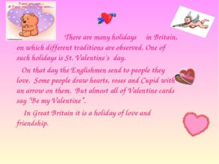There are many holidays in Britain, on which different traditions are observ