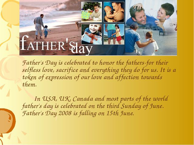 Father's Day is celebrated to honor the fathers-for their selfless love, sa...