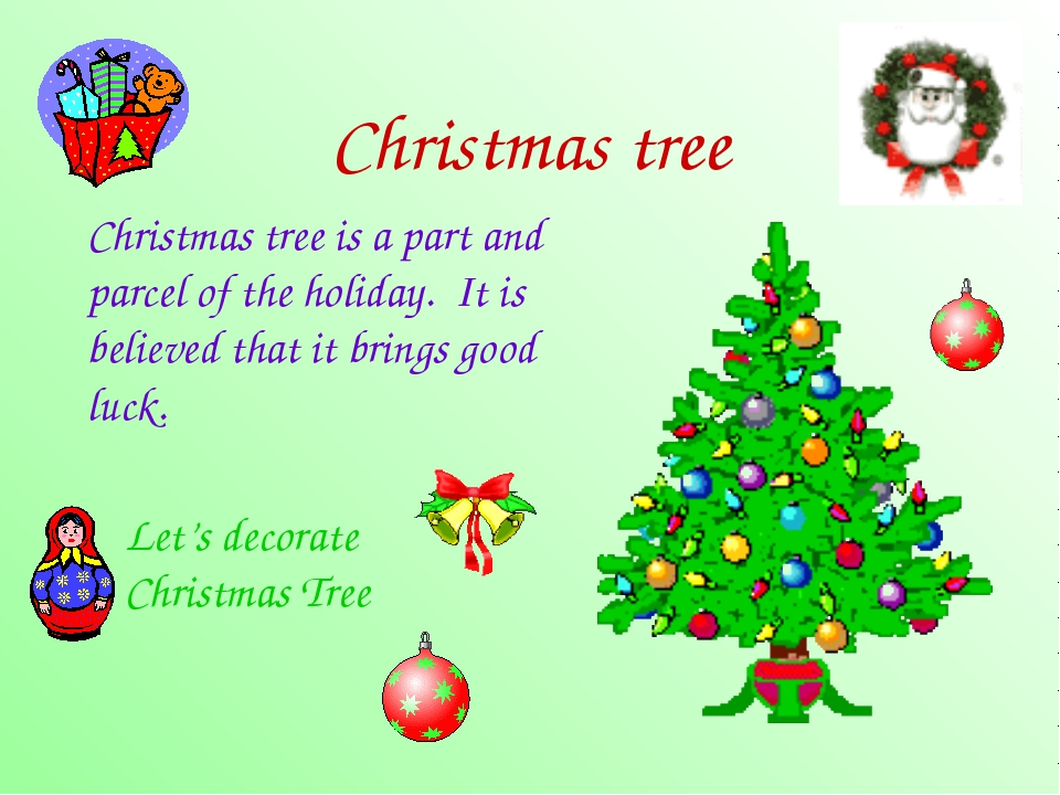 Christmas tree Christmas tree is a part and parcel of the holiday. It is bel...