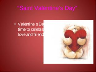 """""""Saint Valentine's Day"""" Valentine's Day is a time to celebrate love and frien"""