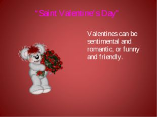 """""""Saint Valentine's Day"""" Valentines can be sentimental and romantic, or funny"""