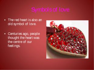 Symbols of love The red heart is also an old symbol of love. Centuries ago, p