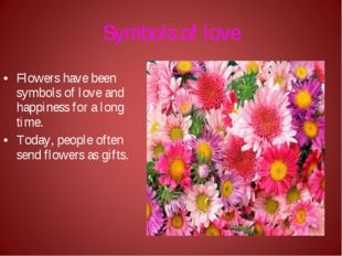 Symbols of love Flowers have been symbols of love and happiness for a long ti