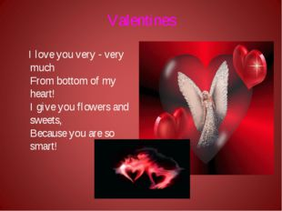 Valentines I love you very - very much From bottom of my heart! I give you fl