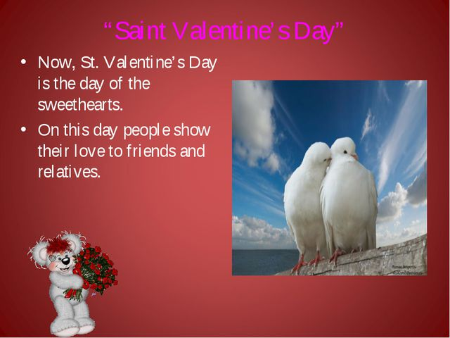 """""""Saint Valentine's Day"""" Now, St. Valentine's Day is the day of the sweetheart..."""