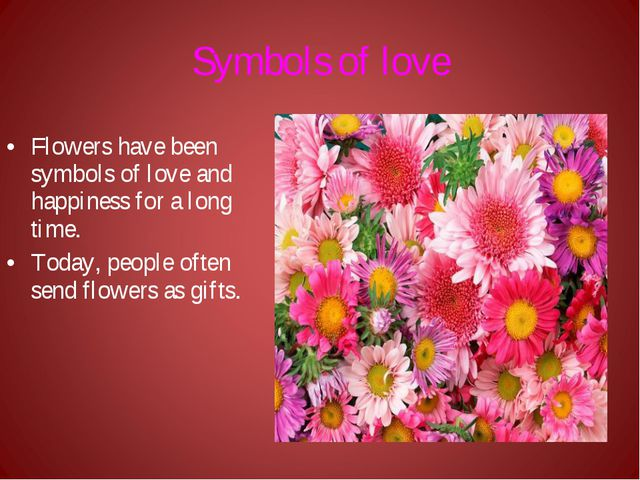 Symbols of love Flowers have been symbols of love and happiness for a long ti...