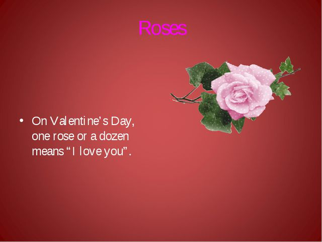 """Roses On Valentine's Day, one rose or a dozen means """"I love you""""."""