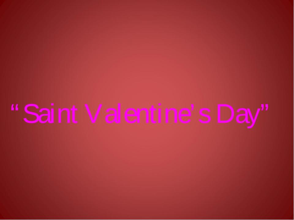 """""""Saint Valentine's Day"""""""