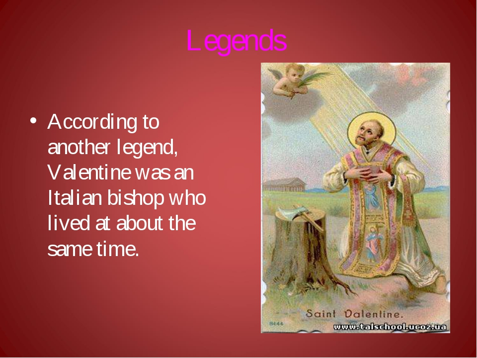 Legends According to another legend, Valentine was an Italian bishop who live...