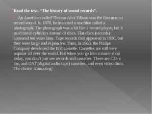 """Read the text. """"The history of sound records"""". An American called Thomas Alva"""