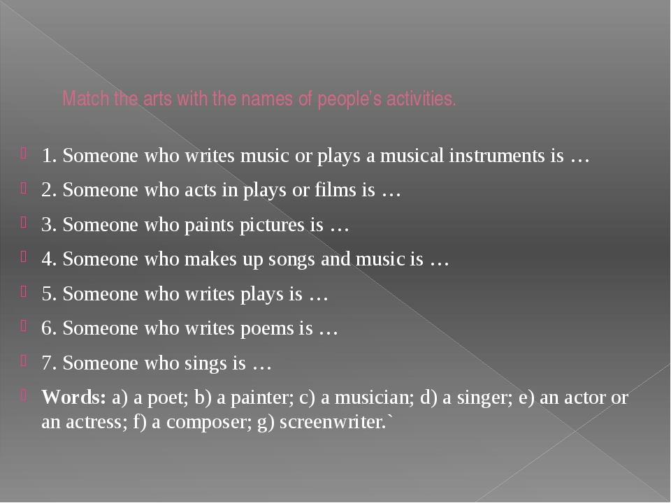 Match the arts with the names of people's activities. 1. Someone who writes m...