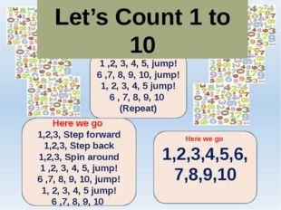 Here we go 1 ,2, 3, 4, 5, jump! 6 ,7, 8, 9, 10, jump! 1, 2, 3, 4, 5 jump! 6 ,