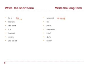 Write the short form Write the long form he is he's they are she is not it i
