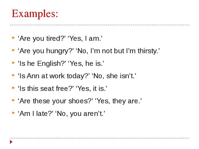 Examples: 'Are you tired?' 'Yes, I am.' 'Are you hungry?' 'No, I'm not but I'...
