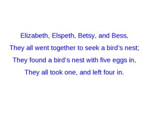 Elizabeth, Elspeth, Betsy, and Bess, They all went together to seek a bird's