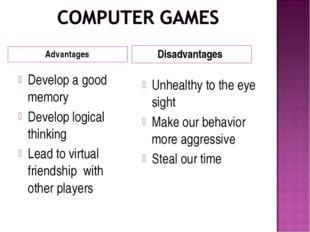 Advantages Disadvantages Develop a good memory Develop logical thinking Lead