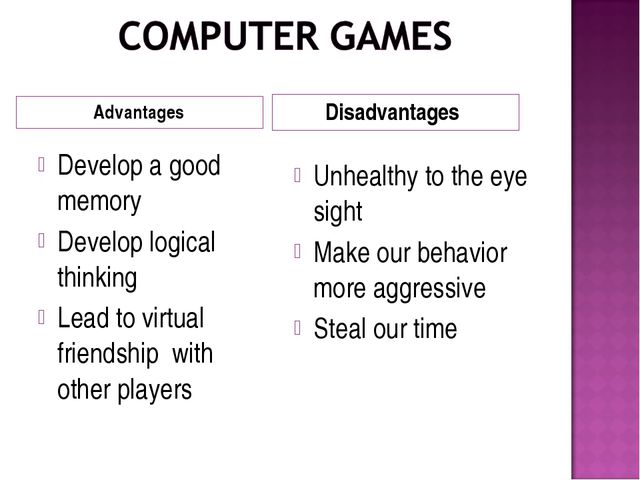 Advantages Disadvantages Develop a good memory Develop logical thinking Lead...