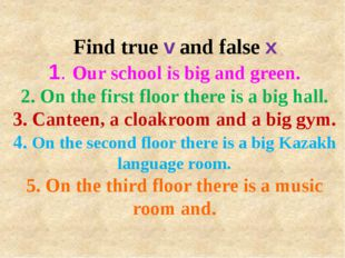 Find true v and false x 1. Our school is big and green. 2. On the first floor