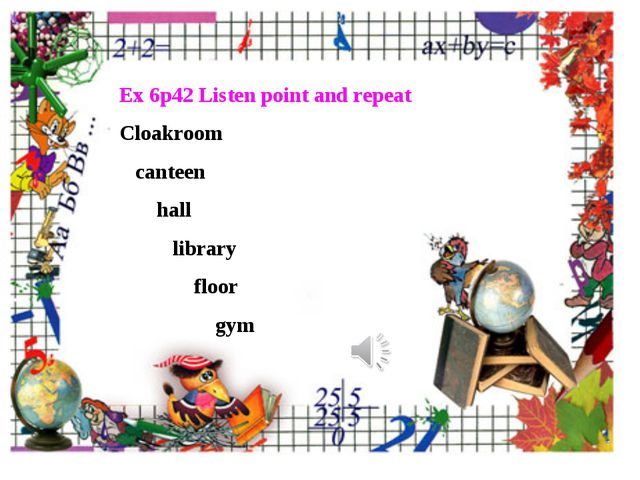 Ex 6p42 Listen point and repeat Cloakroom canteen hall library floor gym