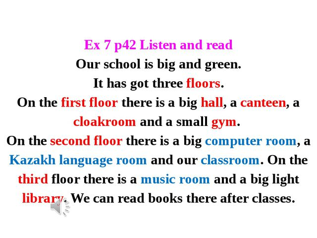 Ex 7 p42 Listen and read Our school is big and green. It has got three floors...