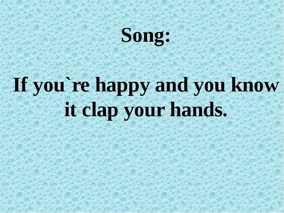 Song: If you`re happy and you know it clap your hands.