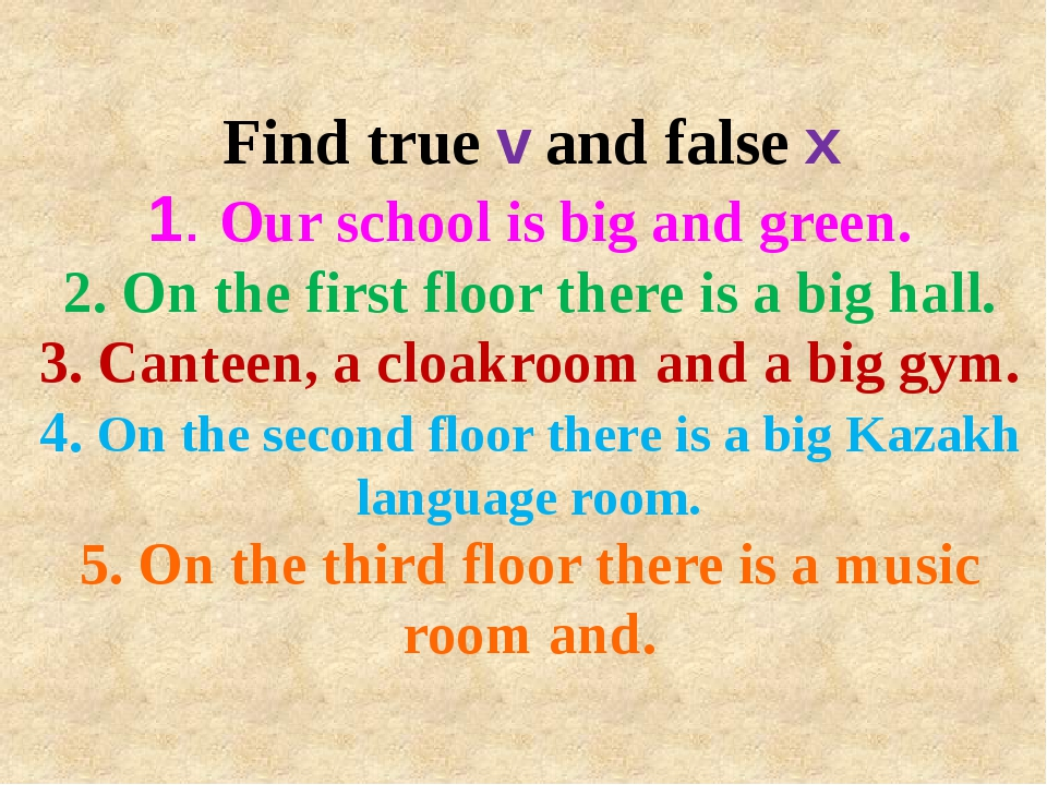 Find true v and false x 1. Our school is big and green. 2. On the first floor...