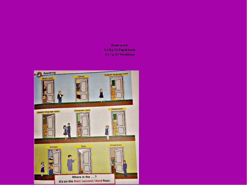 Home work: Ex 8 p 43 Pupils book Ex 7 p 32 Workbook