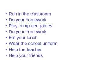 Run in the classroom Do your homework Play computer games Do your homework Ea