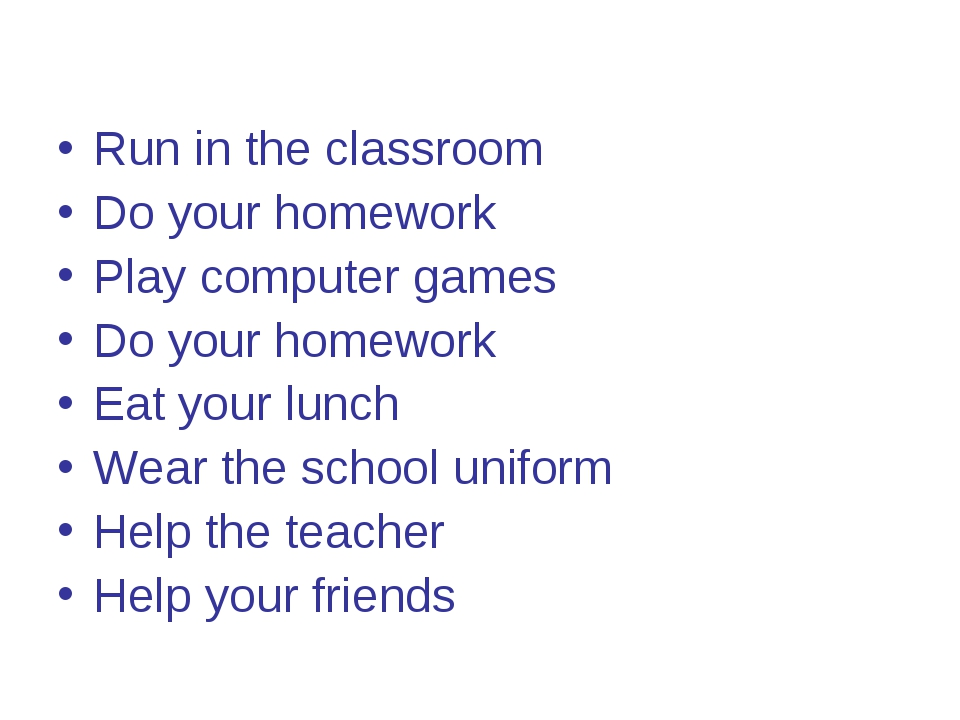 Run in the classroom Do your homework Play computer games Do your homework Ea...