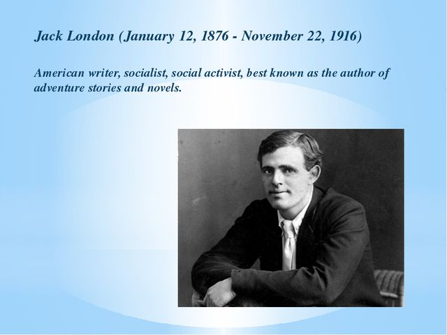 Jack London (January 12, 1876 - November 22, 1916) American writer, socialist...