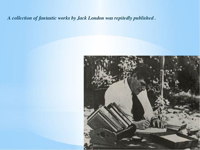 A collection of fantastic works by Jack London was repitedly published .