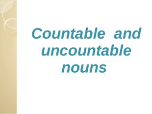Сountable and uncountable nouns