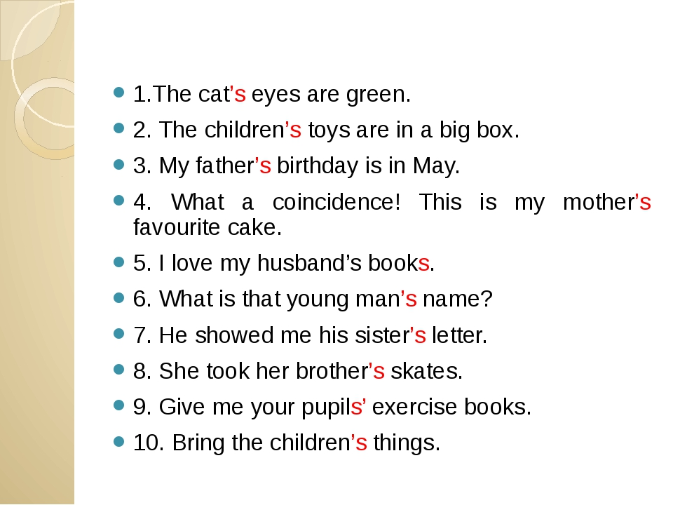 1.The cat's eyes are green. 2. The children's toys are in a big box. 3. My fa...