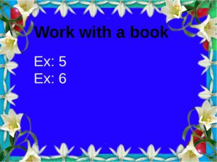Work with a book Ex: 5 Ex: 6