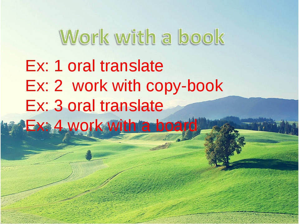 Ex: 1 oral translate Ex: 2 work with copy-book Ex: 3 oral translate Ex: 4 wo...