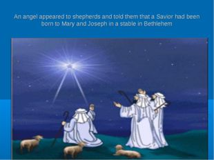An angel appeared to shepherds and told them that a Savior had been born to M