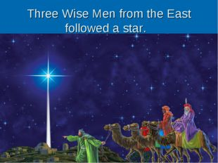 Three Wise Men from the East followed a star.