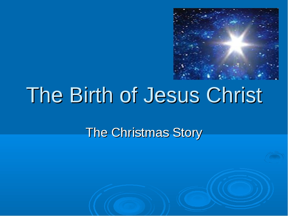 The Birth of Jesus Christ The Christmas Story