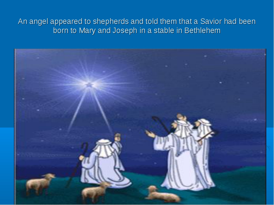An angel appeared to shepherds and told them that a Savior had been born to M...