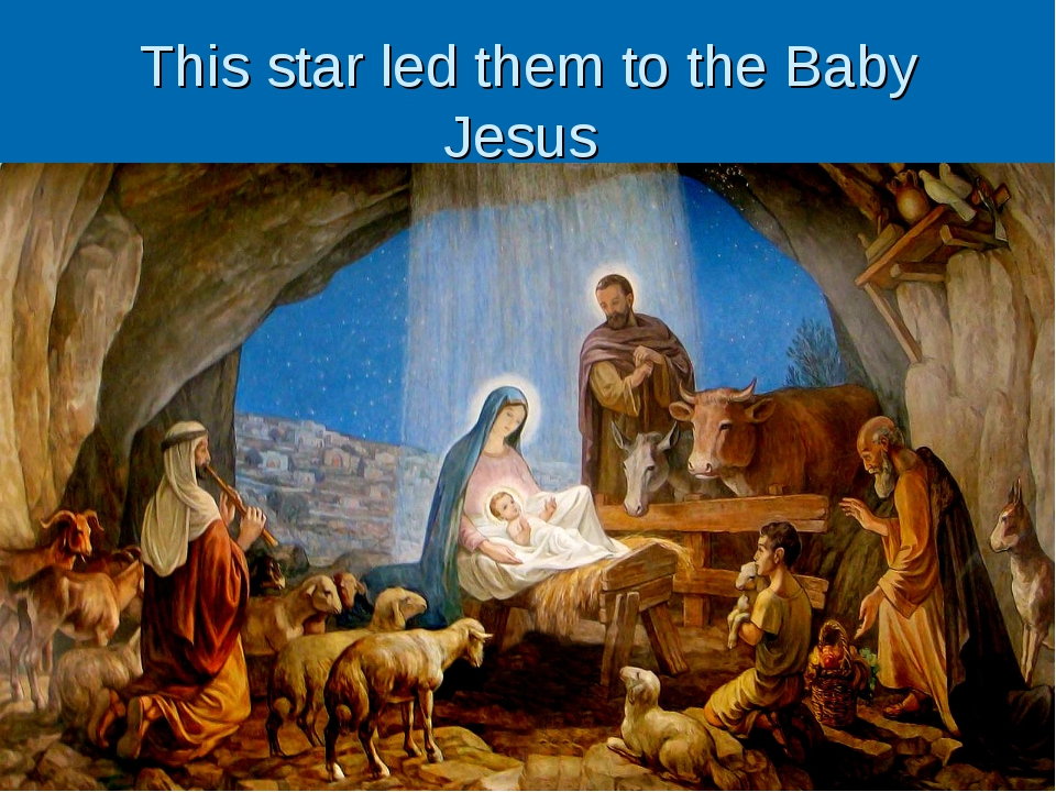 This star led them to the Baby Jesus