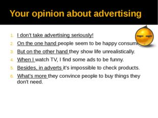 Your opinion about advertising I don't take advertising seriously! On the one