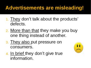 Advertisements are misleading! They don't talk about the products' defects. M