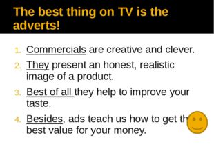 The best thing on TV is the adverts! Commercials are creative and clever. The