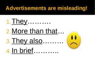 Advertisements are misleading! They………. More than that……….. They also………… In
