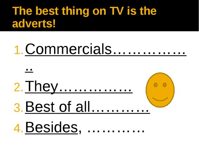 The best thing on TV is the adverts! Commercials…………….. They…………… Best of all...