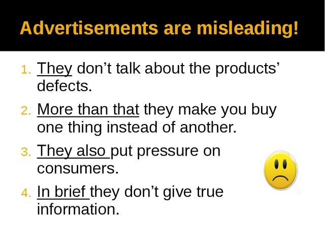 Advertisements are misleading! They don't talk about the products' defects. M...