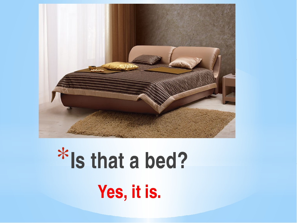 Is that a bed? Yes, it is.